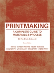 Printmaking:A Complete Guide to Materials & Process : A Complete Guide to Materials & Process, Paperback / softback Book