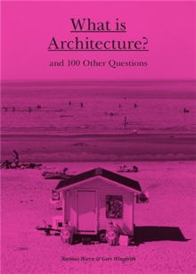 What is Architecture? And 100 other questions, Hardback Book