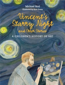Vincent's Starry Night and Other Stories: A Children's History of, Hardback Book