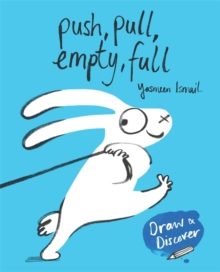 Push, Pull, Empty, Full : Yasmeen Ismail's Draw & Discover, Paperback / softback Book