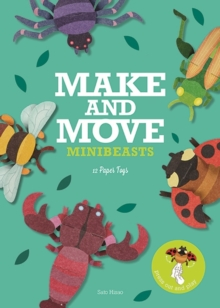 Make & Move : Minibeasts: 12 Paper Puppets To Press Out and Play, Paperback Book