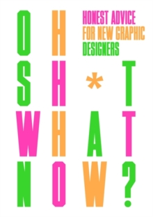 Oh Sh*t... What Now? : Honest Advice for New Graphic Designers, Hardback Book