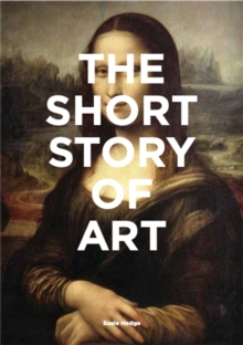 The Short Story of Art : A Pocket Guide to Key Movements, Works, Themes & Techniques, Paperback / softback Book