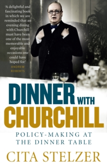 Dinner with Churchill : Policy-Making at the Dinner Table, Paperback Book