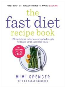 The Fast Diet Recipe Book (The official 5:2 diet) : 150 Delicious, Calorie-Controlled Meals to Make Your Fast Days Easy, Paperback Book