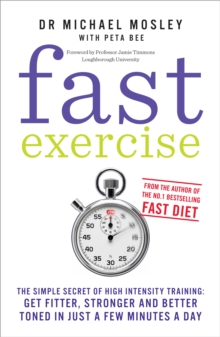 Fast Exercise : The simple secret of high intensity training: get fitter, stronger and better toned in just a few minutes a day, Paperback / softback Book