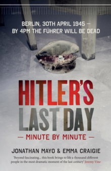Hitler'S Last Day : Minute by Minute, Hardback Book