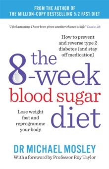 The 8-Week Blood Sugar Diet : Lose Weight Fast and Reprogramme Your Body for Life, Paperback / softback Book