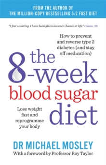 The 8-week Blood Sugar Diet : Lose weight and reprogramme your body, Paperback / softback Book
