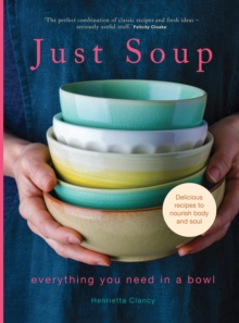Just Soup : 50 Mouth-Watering Recipes for Health and Life, Hardback Book