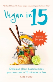 Vegan in 15 : Delicious Plant-Based Recipes You Can Cook in 15 Minutes or Less, Paperback Book