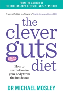 The Clever Guts Diet : How to Revolutionise Your Body from the Inside Out, Paperback / softback Book