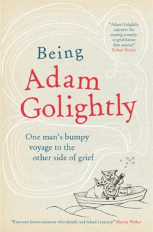 Being Adam Golightly : One man's bumpy voyage to the other side of grief, Paperback Book