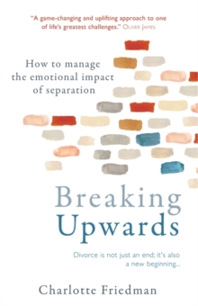 Breaking Upwards : How to manage the emotional impact of separation, Paperback Book