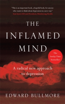 The Inflamed Mind : A radical new approach to depression, Hardback Book