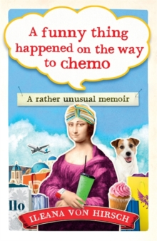 A Funny Thing Happened on the Way to Chemo : A rather unusual memoir, Paperback Book