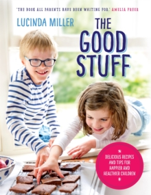 The Good Stuff : Delicious recipes and tips for happier and healthier children, Hardback Book