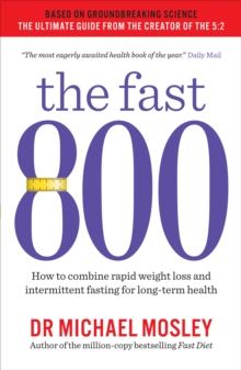The Fast 800 : How to combine rapid weight loss and intermittent fasting for long-term health, Paperback / softback Book