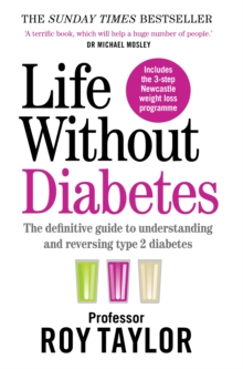 Life Without Diabetes : The definitive guide to understanding and reversing your type 2 diabetes, Paperback / softback Book