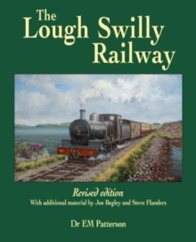 The Lough Swilly Railway : Revised edition with additional material by Joe Begley and Steve Flanders, Paperback / softback Book