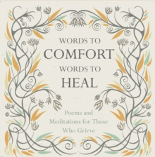Words to Comfort, Words to Heal : Poems and Meditations for Those Who Grieve, Hardback Book