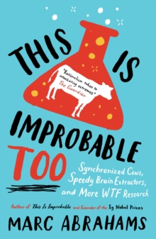 This is Improbable Too : Synchronized Cows, Speedy Brain Extractors and More WTF Research, Paperback Book