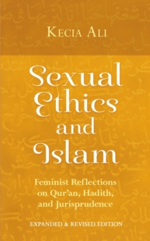Sexual Ethics and Islam : Feminist Reflections on Qur'an, Hadith, and Jurisprudence, Paperback / softback Book