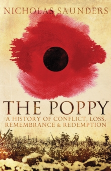 The Poppy : A History of Conflict, Loss, Remembrance, and Redemption, Paperback Book