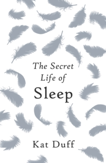 The Secret Life of Sleep, Hardback Book