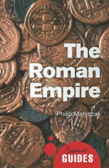 The Roman Empire : A Beginner's Guide, Paperback Book