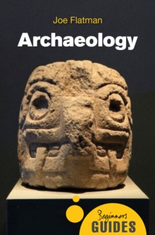 Archaeology : A Beginner's Guide, Paperback Book