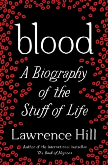 Blood : A Biography of the Stuff of Life, Paperback Book