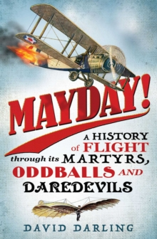 Mayday! : A History of Flight through its Martyrs, Oddballs, and Daredevils, EPUB eBook