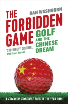 The Forbidden Game : Golf and the Chinese Dream, Paperback / softback Book
