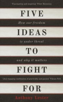 Five Ideas to Fight for : How Our Freedom is Under Threat and Why it Matters, Hardback Book