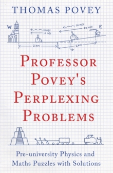 Professor Povey's Perplexing Problems : Pre-University Physics and Maths Puzzles with Solutions, Paperback / softback Book