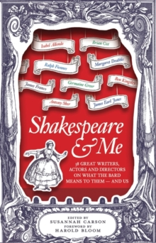 Shakespeare and Me : Great Writers, Actors and Directors on What the Bard Means to Them - and Us, Paperback Book