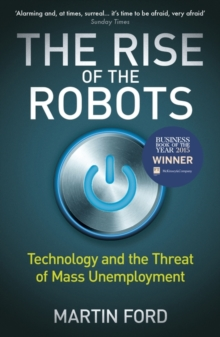The Rise of the Robots : Technology and the Threat of Mass Unemployment, Paperback / softback Book