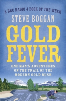 Gold Fever : One Man's Adventures on the Trail of the Modern Gold Rush, Paperback / softback Book