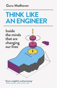 Think Like An Engineer : Inside the Minds that are Changing our Lives, Paperback / softback Book