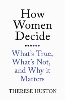 How Women Decide : What's True, What's Not, and Why it Matters, Paperback Book