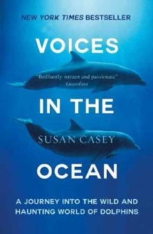 Voices in the Ocean : A Journey into the Wild and Haunting World of Dolphins, Paperback Book