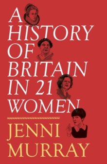 A History of Britain in 21 Women : A Personal Selection, Hardback Book