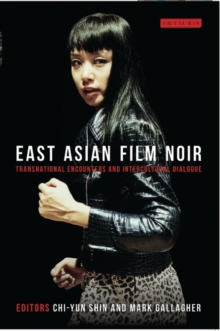 East Asian Film Noir : Transnational Encounters and Intercultural Dialogue, Paperback / softback Book