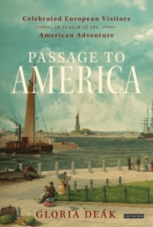 Passage to America : Celebrated European Visitors in Search of the American Adventure, Hardback Book