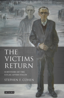 The Victims Return : Survivors of the Gulag After Stalin, Paperback / softback Book