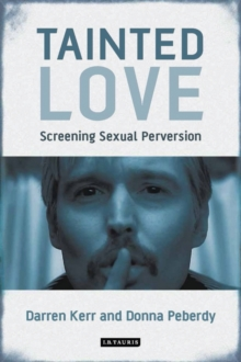 Tainted Love : Screening Sexual Perversion, Hardback Book
