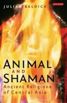 Animal and Shaman : Ancient Religions of Central Asia, Paperback / softback Book