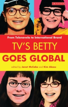 TV's Betty Goes Global : From Telenovela to International Brand, Paperback Book