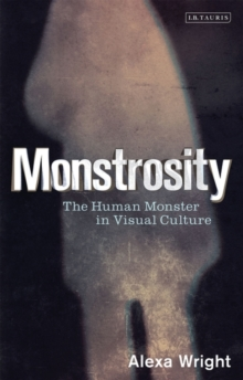 Monstrosity : The Human Monster in Visual Culture, Paperback / softback Book